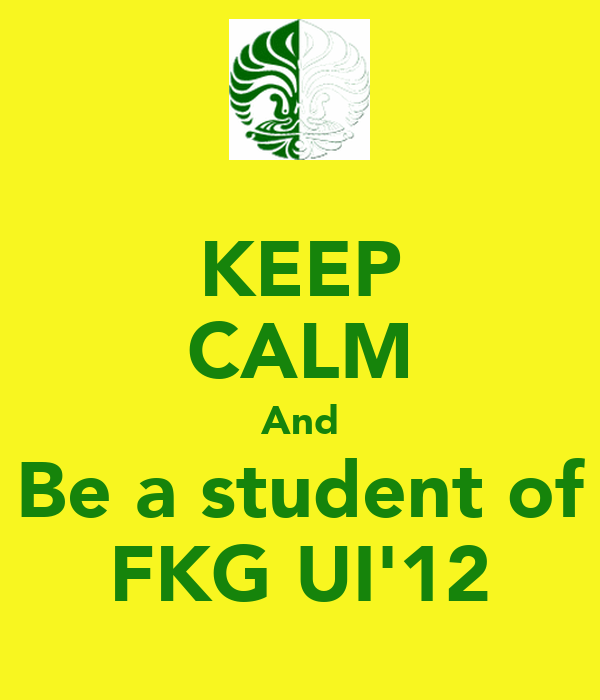 KEEP CALM And Be a student of FKG UI'12