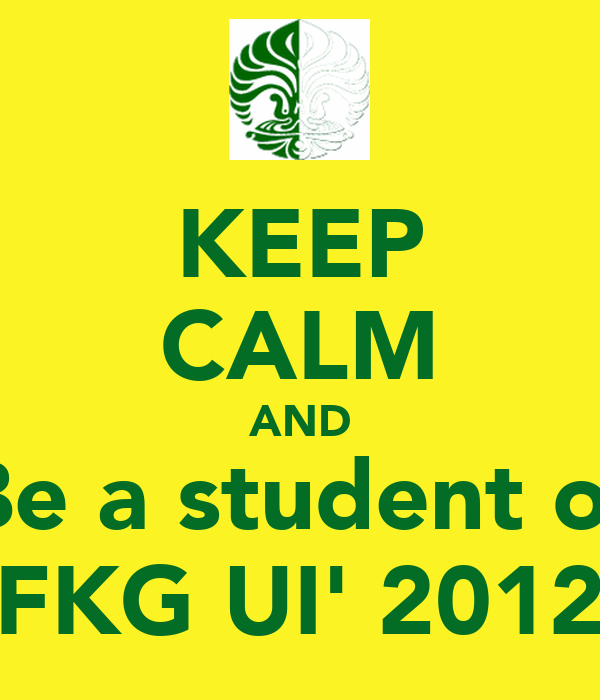 KEEP CALM AND Be a student of FKG UI' 2012