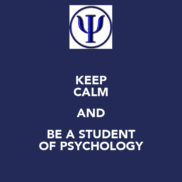 KEEP CALM AND BE A STUDENT OF PSYCHOLOGY