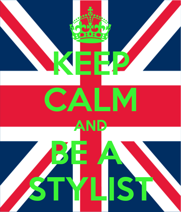 KEEP CALM AND BE A  STYLIST