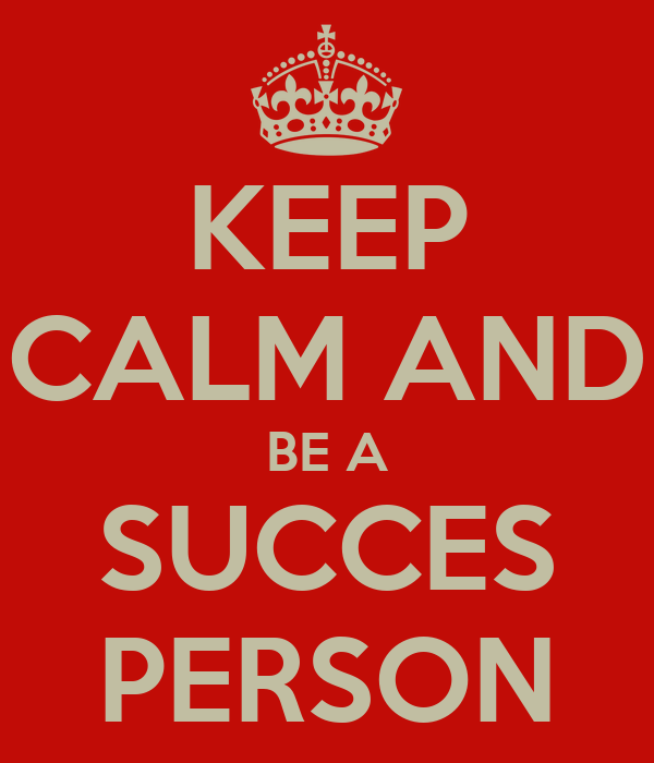 KEEP CALM AND BE A SUCCES PERSON