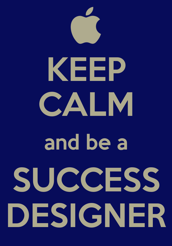 KEEP CALM and be a SUCCESS DESIGNER