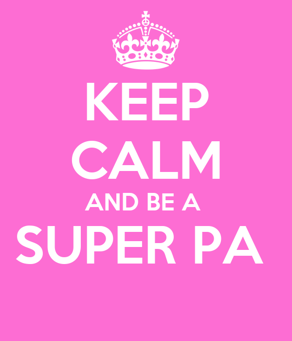 KEEP CALM AND BE A  SUPER PA