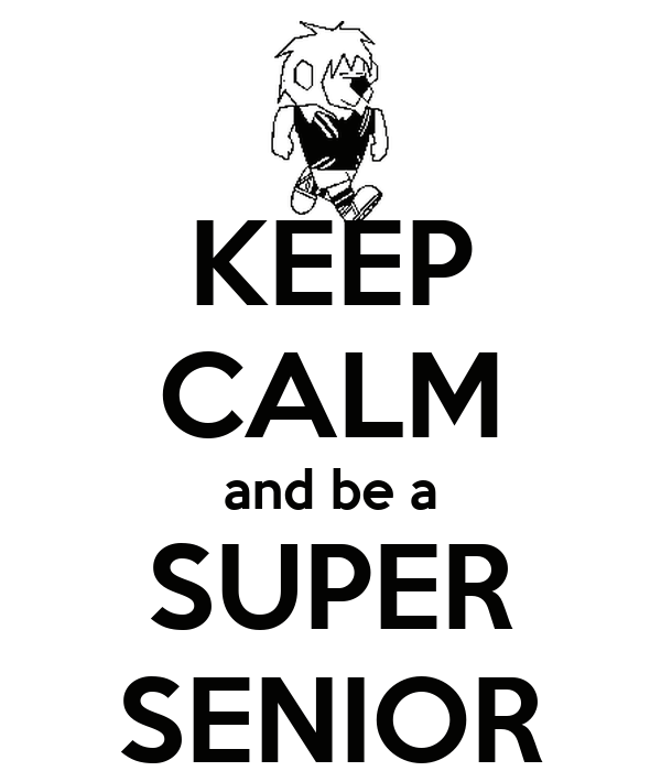KEEP CALM and be a SUPER SENIOR