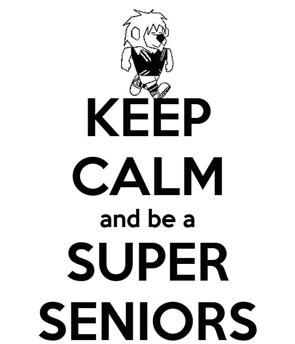 KEEP CALM and be a SUPER SENIORS