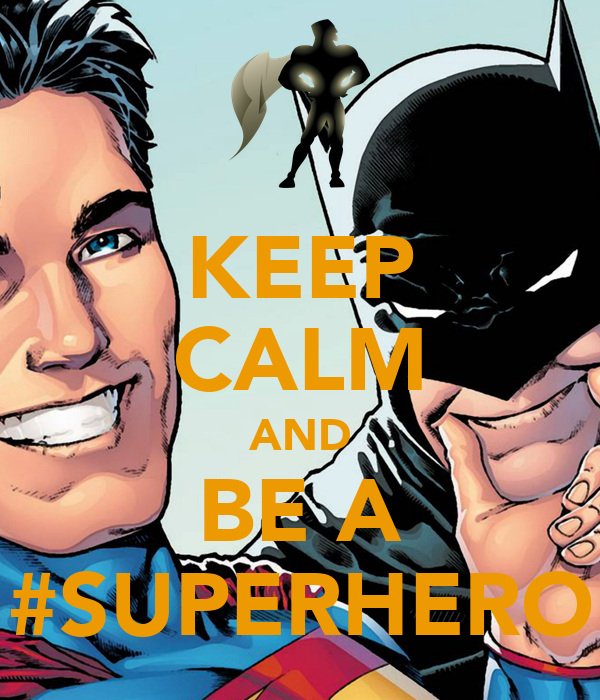 KEEP CALM AND BE A #SUPERHERO