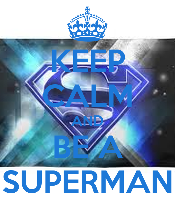 KEEP CALM AND BE A SUPERMAN