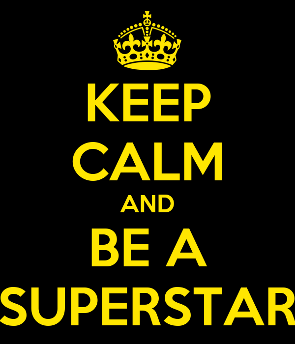 KEEP CALM AND BE A SUPERSTAR