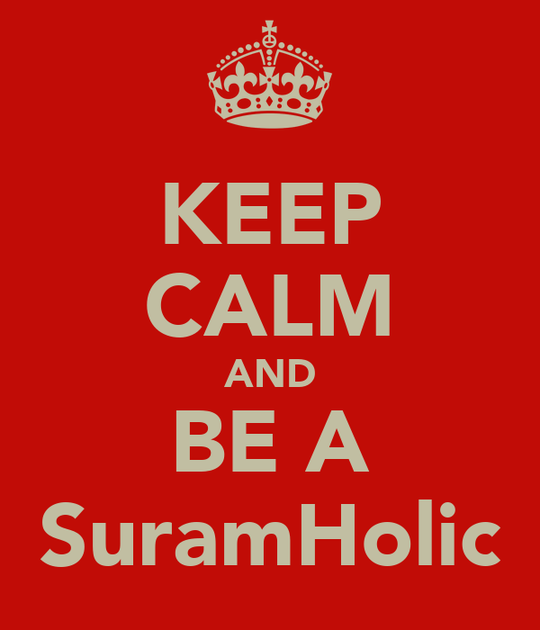 KEEP CALM AND BE A SuramHolic
