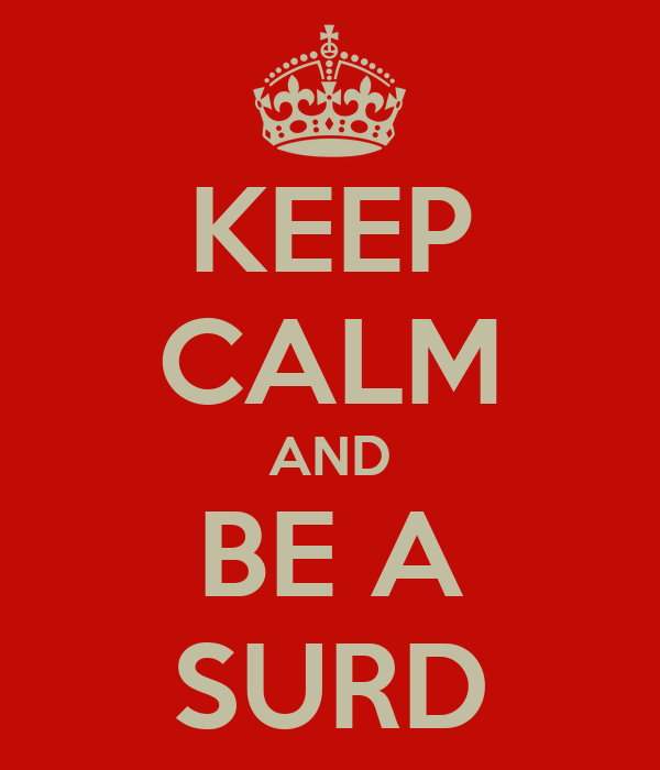 KEEP CALM AND BE A SURD