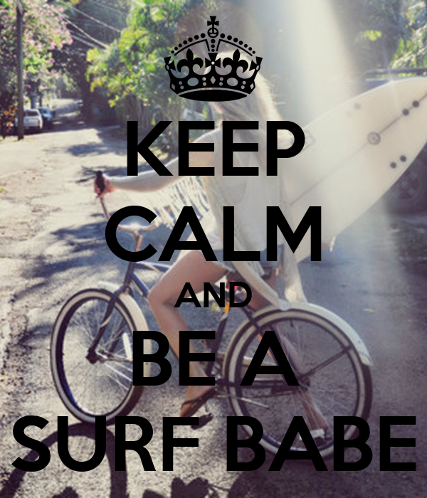 KEEP CALM AND BE A SURF BABE