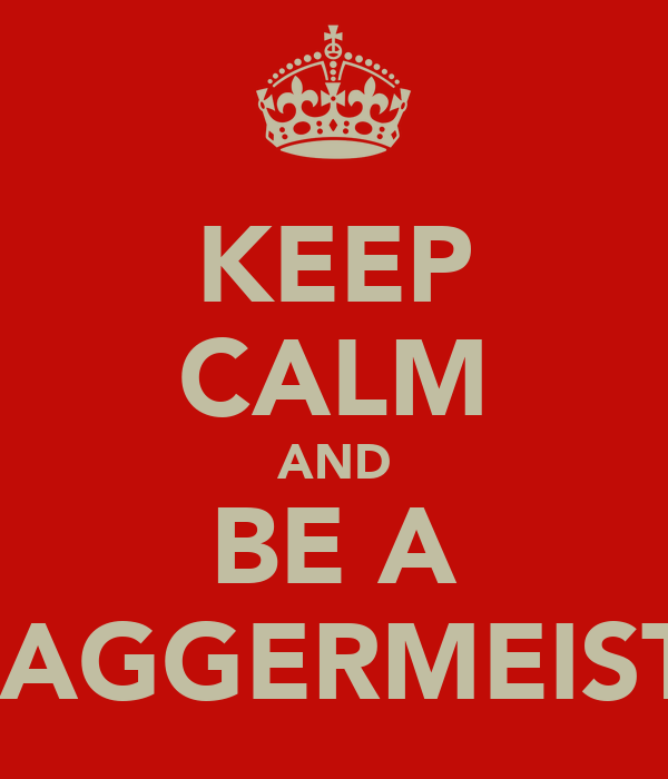 KEEP CALM AND BE A SWAGGERMEISTER