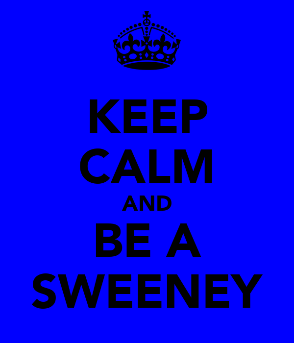 KEEP CALM AND BE A SWEENEY