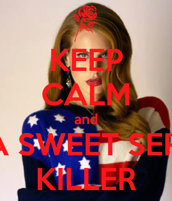 KEEP CALM and BE A SWEET SERIAL KILLER