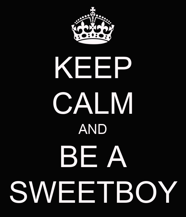KEEP CALM AND BE A SWEETBOY