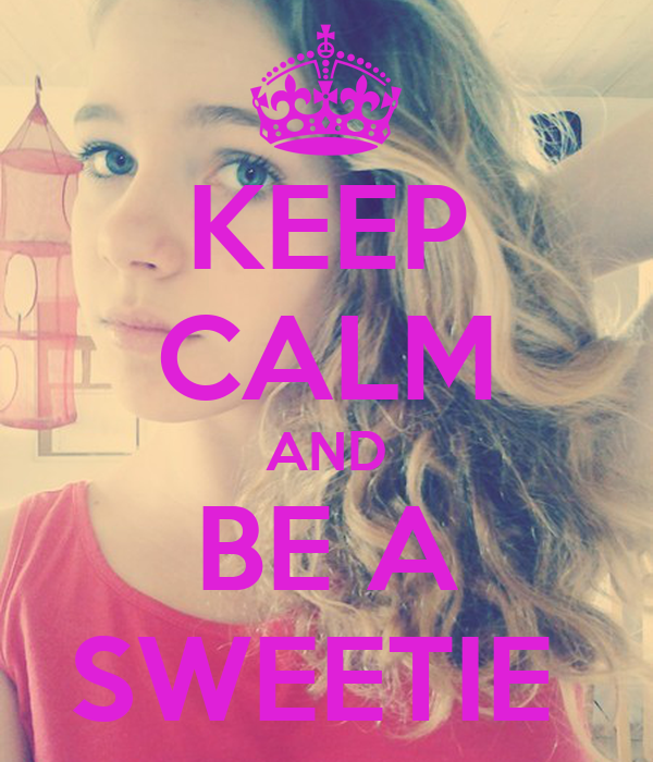 KEEP CALM AND BE A SWEETIE