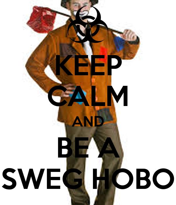 KEEP CALM AND BE A SWEG HOBO