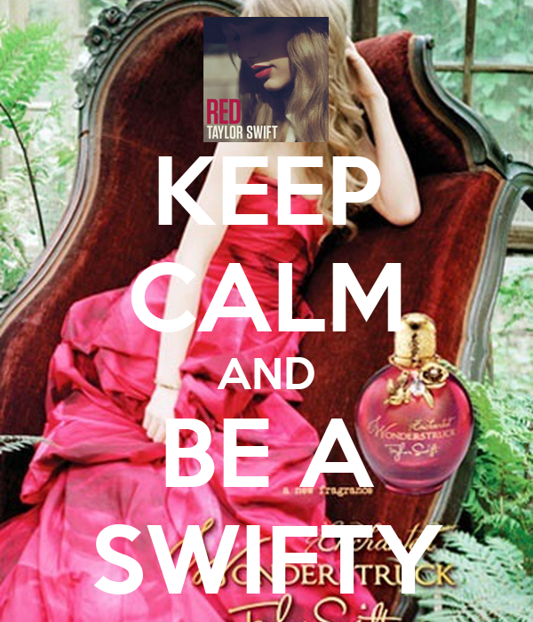 KEEP CALM AND BE A SWIFTY