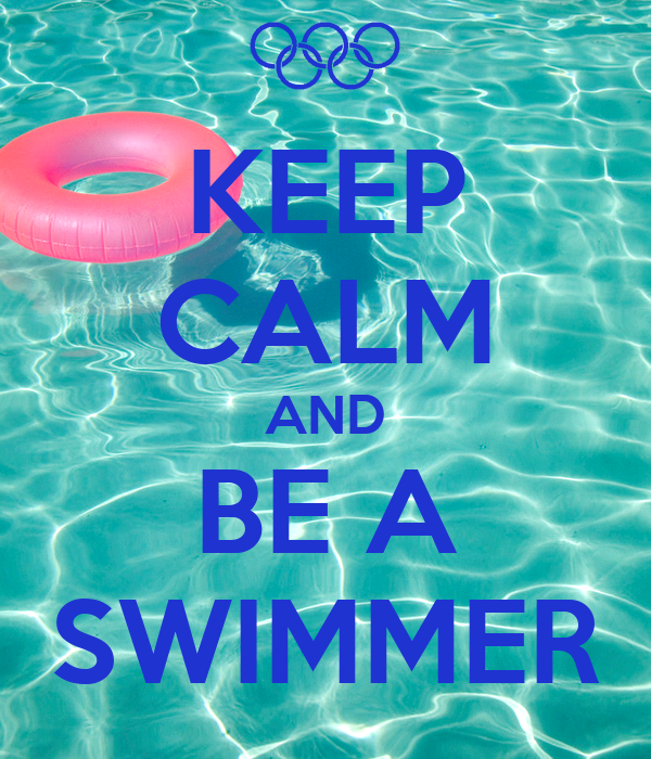 KEEP CALM AND BE A SWIMMER