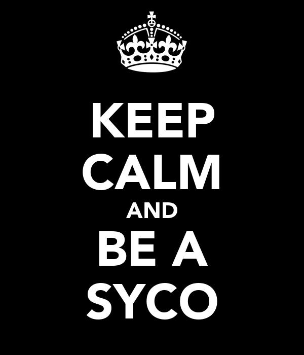 KEEP CALM AND BE A SYCO