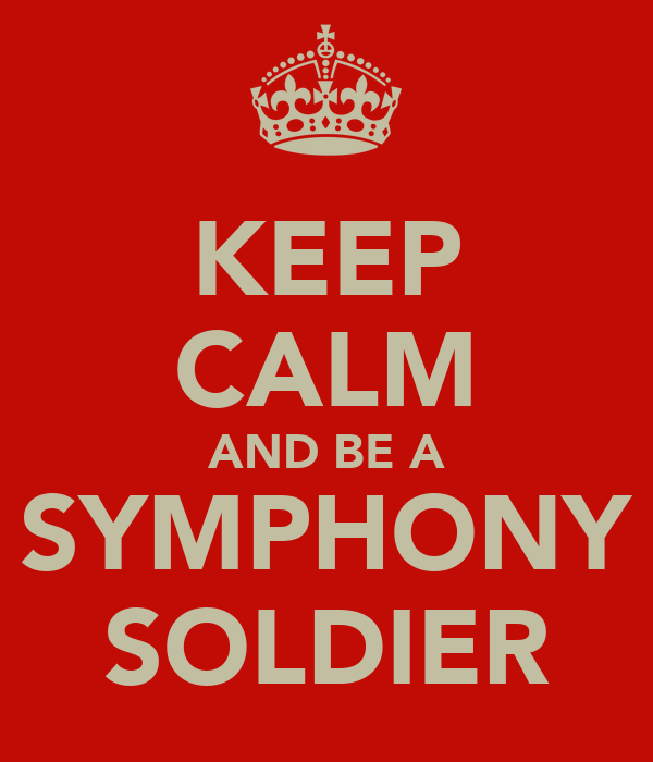 KEEP CALM AND BE A SYMPHONY SOLDIER