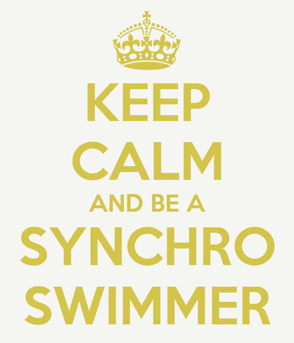 KEEP CALM AND BE A SYNCHRO SWIMMER