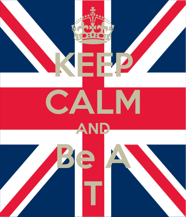 KEEP CALM AND Be A T