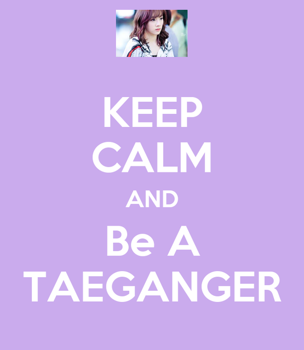 KEEP CALM AND Be A TAEGANGER