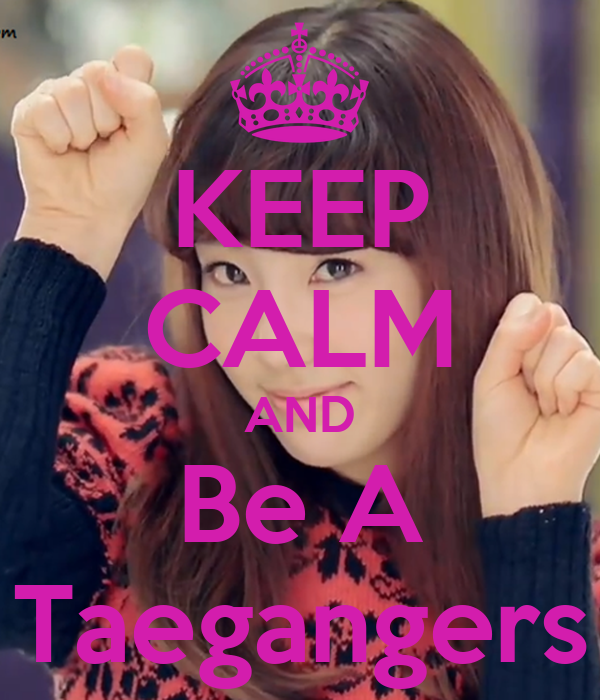 KEEP CALM AND Be A Taegangers