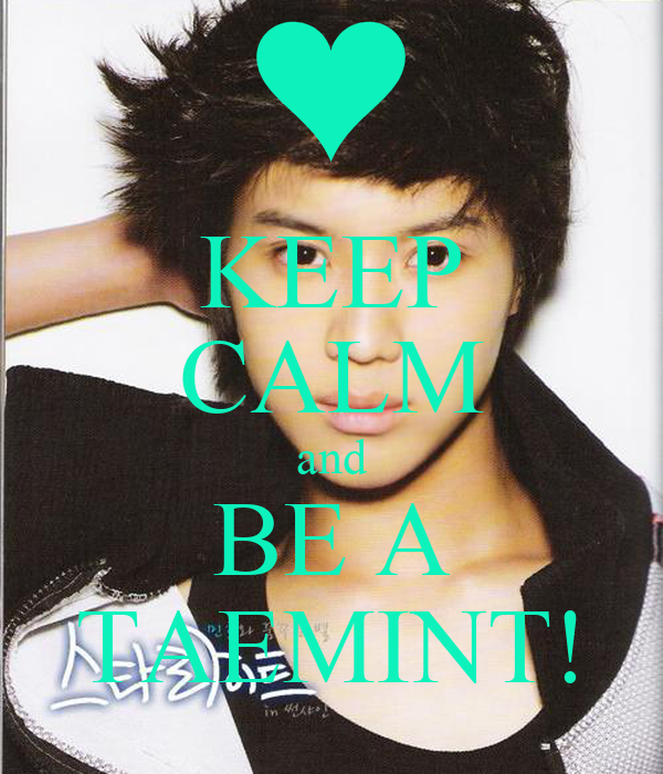KEEP CALM and BE A TAEMINT!