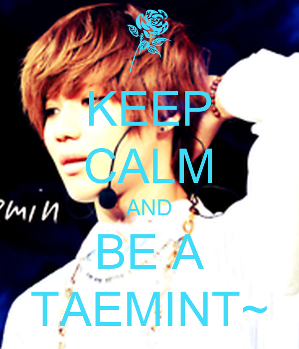 KEEP CALM AND BE A TAEMINT~