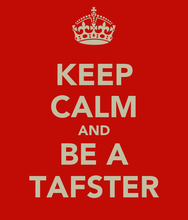KEEP CALM AND BE A TAFSTER