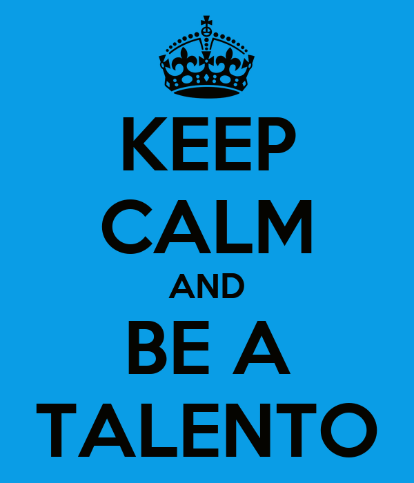 KEEP CALM AND BE A TALENTO