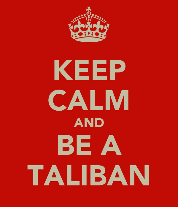 KEEP CALM AND BE A TALIBAN