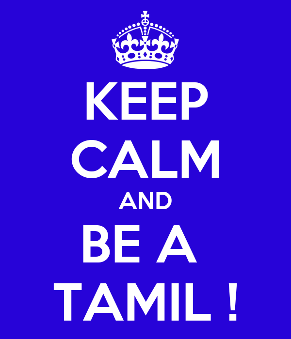 KEEP CALM AND BE A  TAMIL !