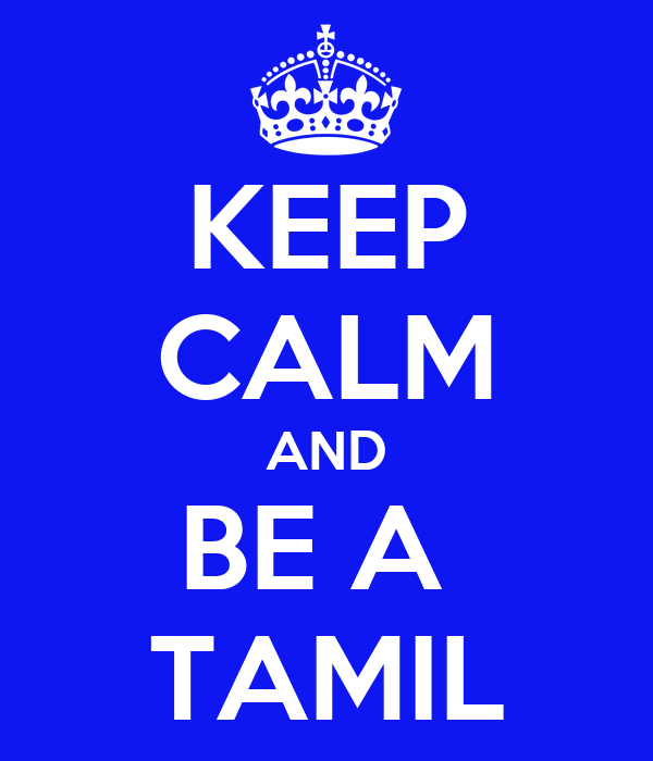 KEEP CALM AND BE A  TAMIL
