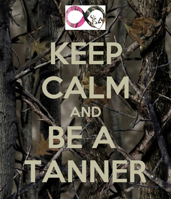 KEEP CALM AND BE A  TANNER