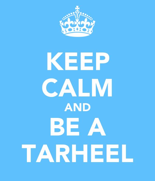KEEP CALM AND BE A TARHEEL