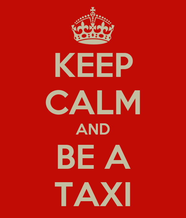 KEEP CALM AND BE A TAXI