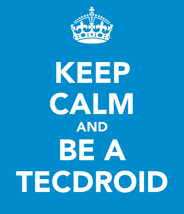 KEEP CALM AND BE A TECDROID