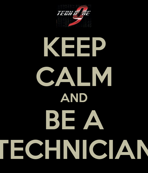 KEEP CALM AND BE A TECHNICIAN