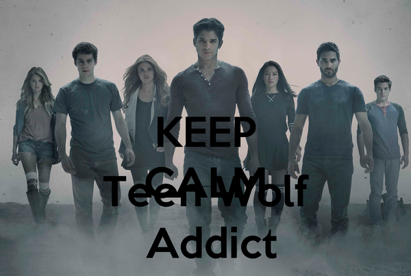KEEP CALM  and be a Teen Wolf   Addict