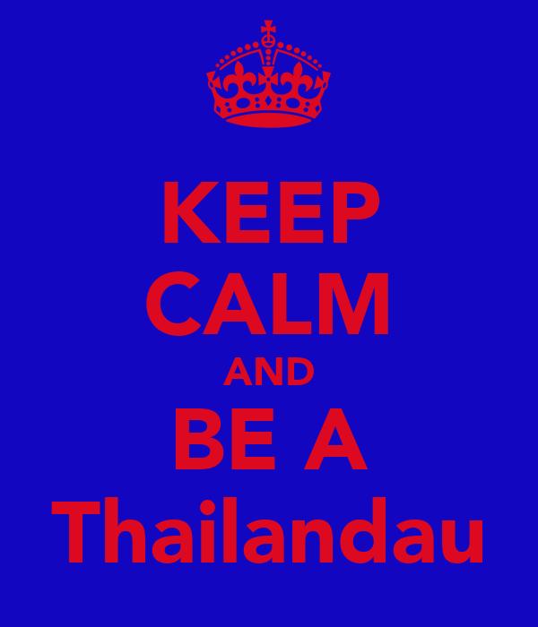 KEEP CALM AND BE A Thailandau