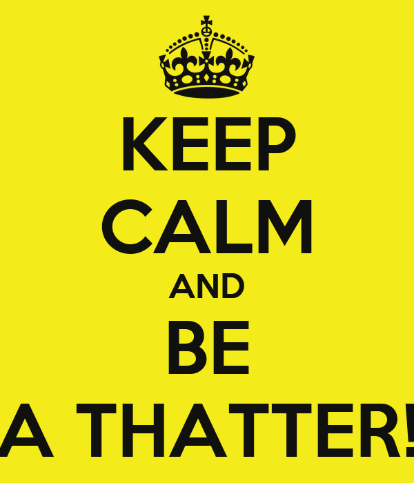 KEEP CALM AND BE A THATTER!