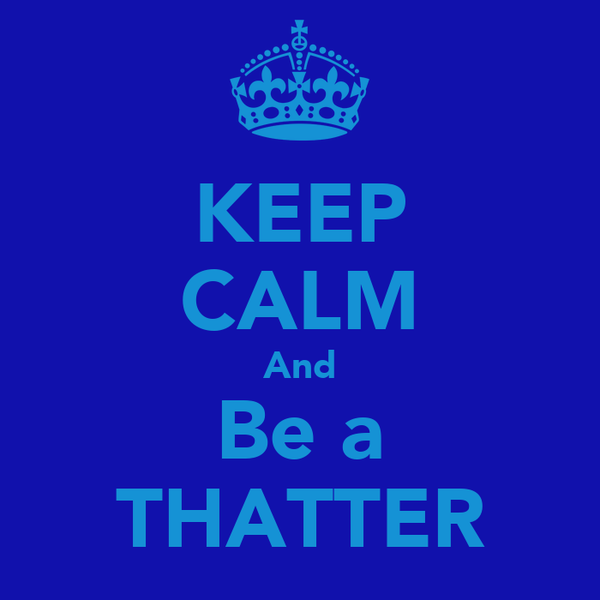KEEP CALM And Be a THATTER