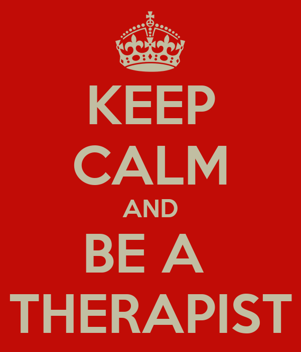 KEEP CALM AND BE A  THERAPIST