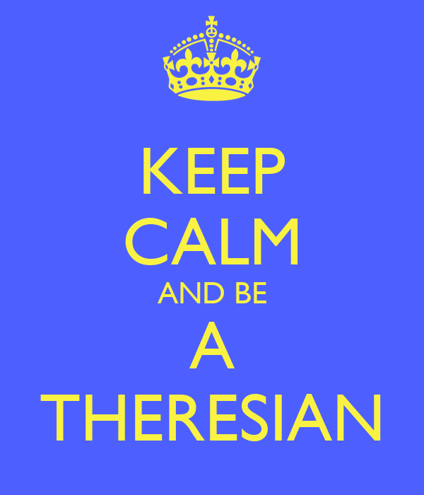 KEEP CALM AND BE A THERESIAN