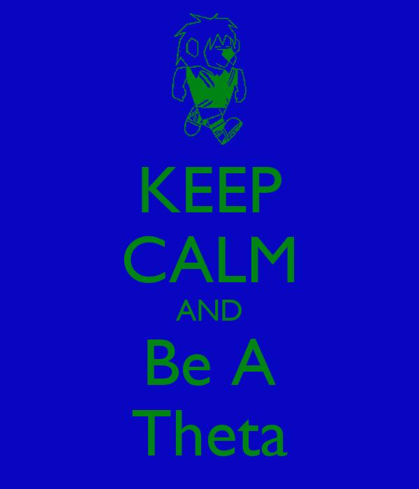 KEEP CALM AND Be A Theta