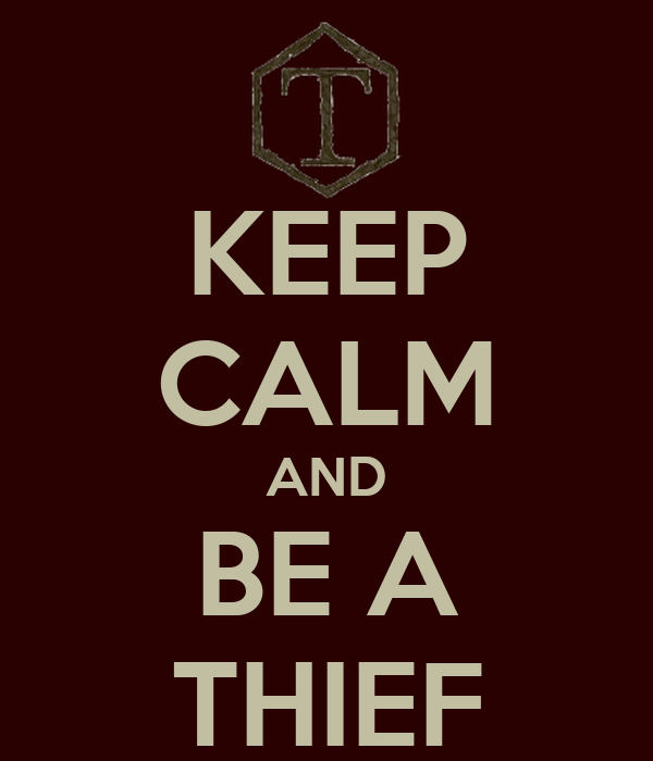 KEEP CALM AND BE A THIEF