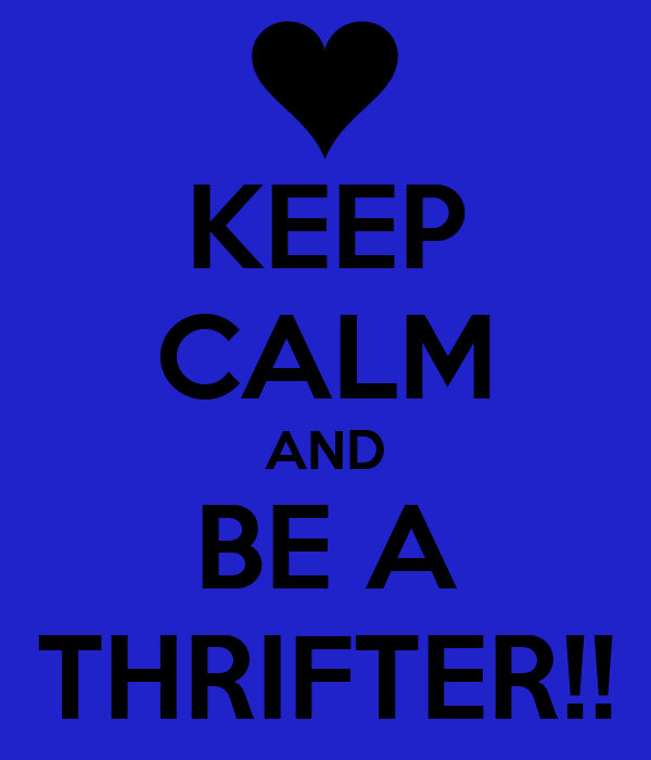 KEEP CALM AND BE A THRIFTER!!